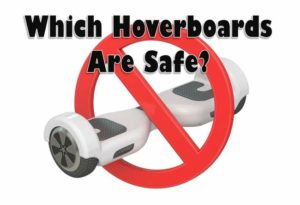 How to Know Which Hoverboards are Safe [Fire & Shock Safety]