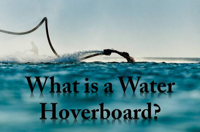 What Is a Water Hoverboard? [And Why You Need One!]