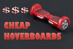 Excellent but Cheap Hoverboards