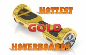 Hottest Gold Hoverboards