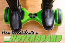 How to Calibrate a Hoverboard [The Safe and Easy Way]