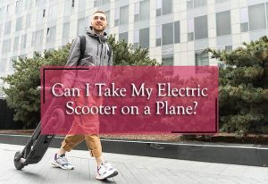 can i take my electric scooter on a plane