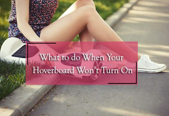 What to do When Your Hoverboard Won't Turn On