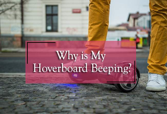 Why is My Hoverboard Beeping? Here's What You Do: