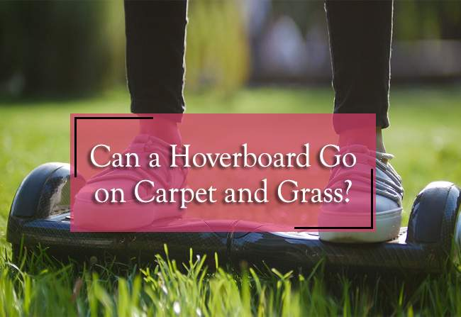 Can a Hoverboard Go on Carpet and Grass?