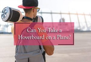 can you take a hoverboard on a plane