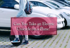 can you take an electric unicycle on a plane