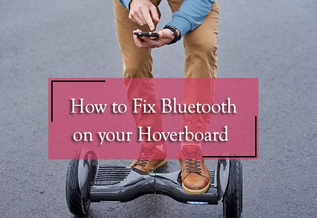 How to Fix Bluetooth on your Hoverboard