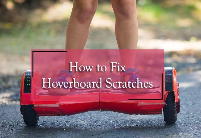 3 Ways to Fix Hoverboard Scratches