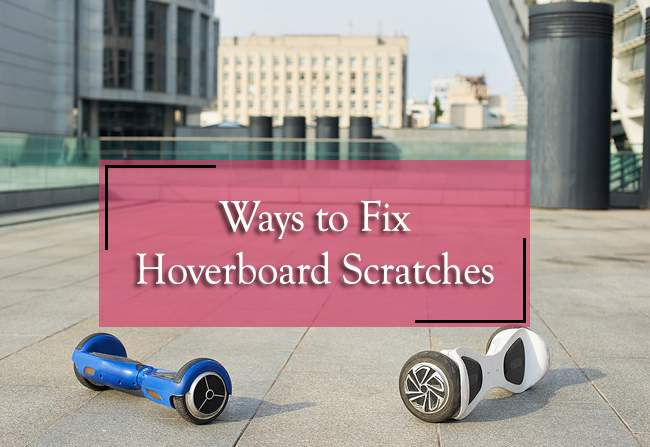 ways to fix hoverboard scratches